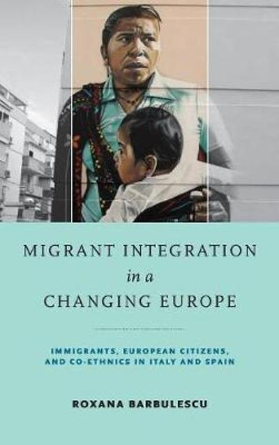 Migrant Integration in a Changing Europe - Roxana Barbulescu