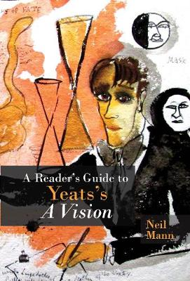 A Reader's Guide to Yeats's A Vision - Neil Mann