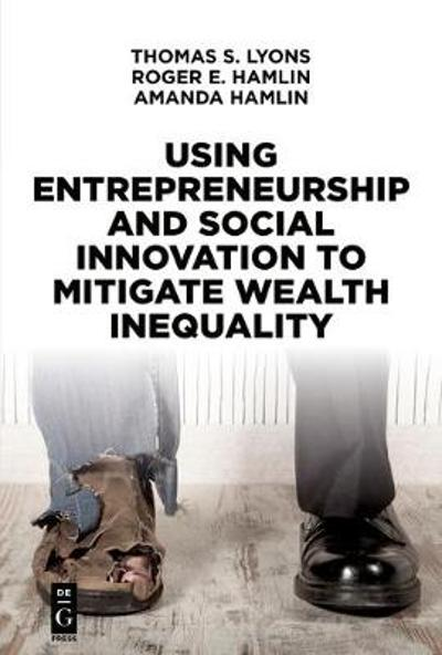Using Entrepreneurship and Social Innovation to Mitigate Wealth Inequality - Thomas S. Lyons