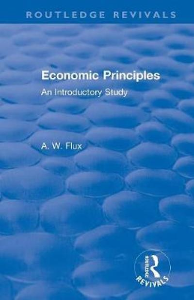 Revival: Economic Principles (1904) - A.W. Flux