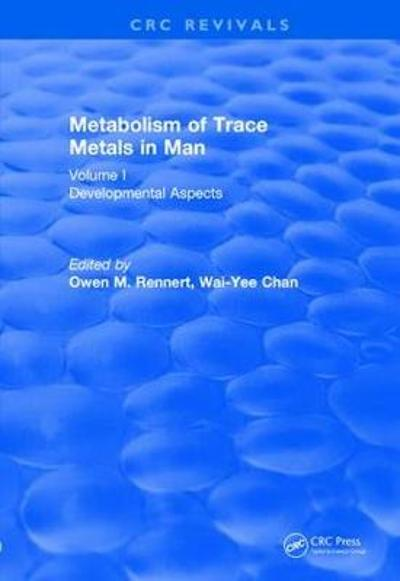 Revival: Metabolism of Trace Metals in Man Vol. I (1984) - Owen M. Rennert