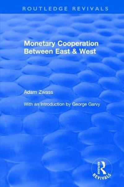Revival: Monetary Cooperation Between East and West (1975) - Adam Zwass