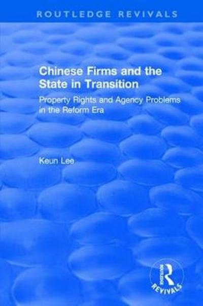 Revival: Chinese Firms and the State in Transition: Property Rights and Agency Problems in the Reform Era (1992) - Lily Xiao Hong Lee