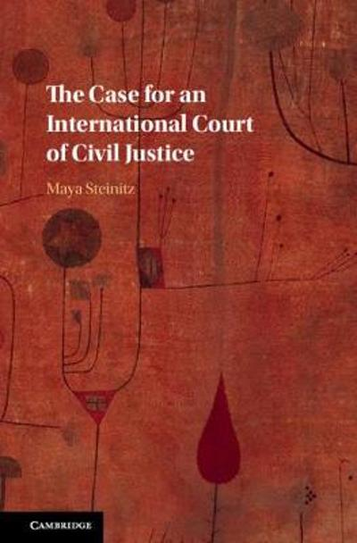 The Case for an International Court of Civil Justice - Maya Steinitz