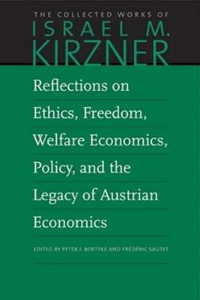 Reflections on Ethics, Freedom, Welfare Economics, Policy, and the Legacy of Austrian Economics - Israel M Kirzner