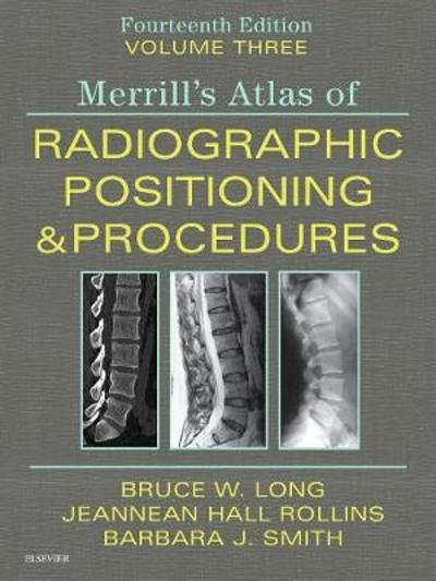Merrill's Atlas of Radiographic Positioning and Procedures - Volume 3 - Bruce W. Long