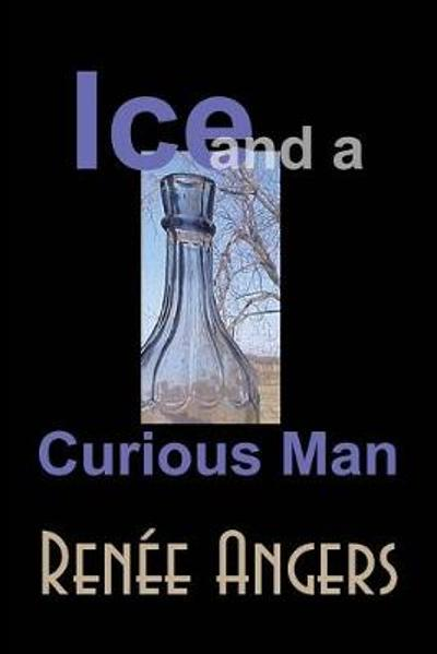 Ice and a Curious Man - Renee Angers