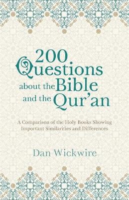 200 Questions about the Bible and the Qur'an - Dan Wickwire
