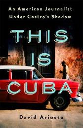 This is Cuba - David Ariosto