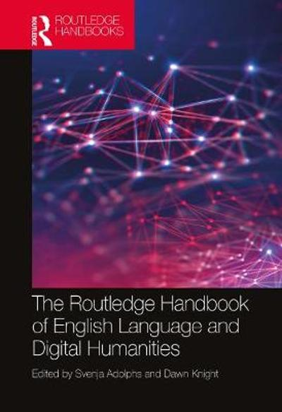 The Routledge Handbook of English Language and Digital Humanities - Svenja Adolphs