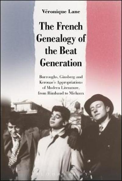 The French Genealogy of the Beat Generation - Veronique Lane