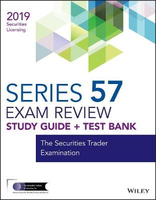 Wiley Series 57 Securities Licensing Exam Review 2019 + Test Bank - Wiley