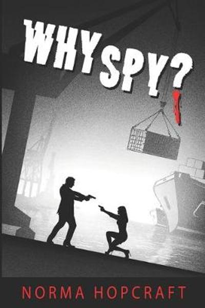 Why Spy? - Norma J Hopcraft