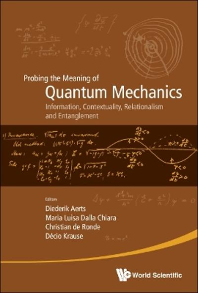 Probing The Meaning Of Quantum Mechanics: Information, Contextuality, Relationalism And Entanglement - Proceedings Of The Ii International Workshop On Quantum Mechanics And Quantum Information. Physical, Philosophical And Logical Approaches - Diederik Aerts