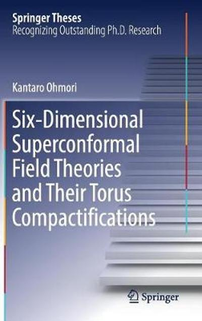 Six-Dimensional Superconformal Field Theories and Their Torus Compactifications - Kantaro Ohmori