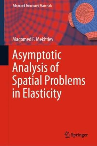 Asymptotic Analysis of Spatial Problems in Elasticity - Magomed F. Mekhtiev