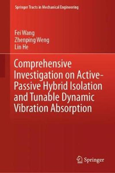 Comprehensive Investigation on Active-Passive Hybrid Isolation and Tunable Dynamic Vibration Absorption - Fei Wang