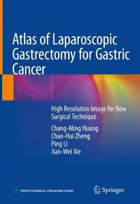 Atlas of Laparoscopic Gastrectomy for Gastric Cancer - Chang-Ming Huang