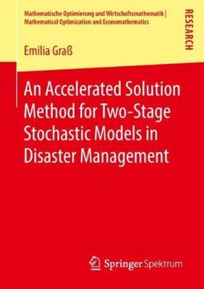 An Accelerated Solution Method for Two-Stage Stochastic Models in Disaster Management - Emilia Grass