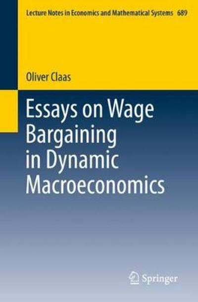 Essays on Wage Bargaining in Dynamic Macroeconomics - Oliver Claas