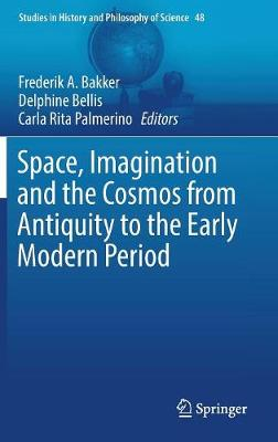 Space, Imagination and the Cosmos from Antiquity to the Early Modern Period - Frederik A. Bakker