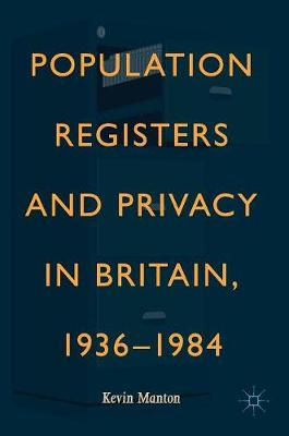 Population Registers and Privacy in Britain, 1936-1984 - Kevin Manton