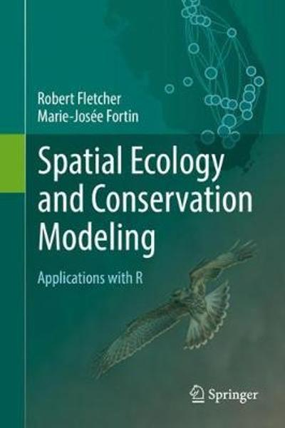 Spatial Ecology and Conservation Modeling - Robert Fletcher