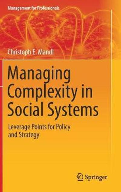 Managing Complexity in Social Systems - Christoph E. Mandl
