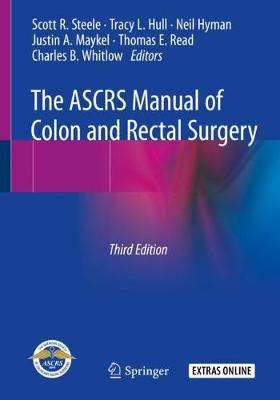 The ASCRS Manual of Colon and Rectal Surgery - Scott R. Steele