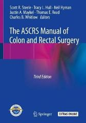 The ASCRS Manual of Colon and Rectal Surgery - Scott R. Steele Tracy L. Hull Neil Hyman Justin A. Maykel Thomas E. Read Charles B.  Whitlow