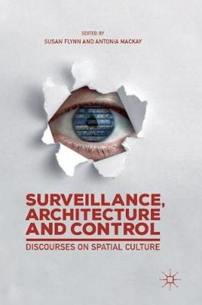Surveillance, Architecture and Control - Susan Flynn
