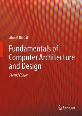 Fundamentals of Computer Architecture and Design - Ahmet Bindal