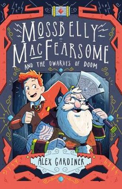 Mossbelly MacFearsome and the Dwarves of Doom - Alex Gardiner