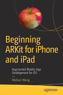 Beginning ARKit for iPhone and iPad - Wallace Wang