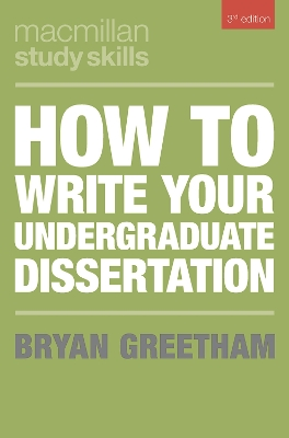 How to Write Your Undergraduate Dissertation - Bryan Greetham