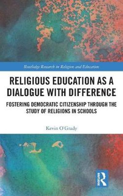 Religious Education as a Dialogue with Difference - Kevin O'Grady