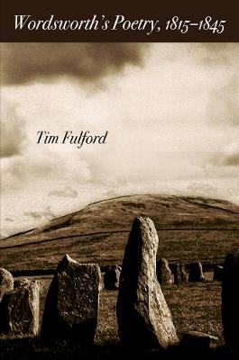 Wordsworth's Poetry, 1815-1845 - Tim Fulford