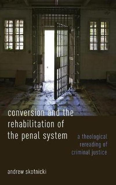 Conversion and the Rehabilitation of the Penal System - Andrew Skotnicki
