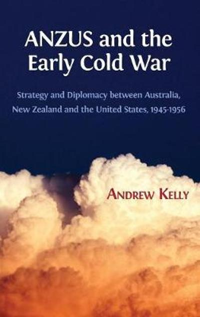 Anzus and the Early Cold War - Andrew Kelly