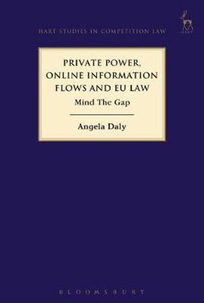 Private Power, Online Information Flows and EU Law - Angela Daly