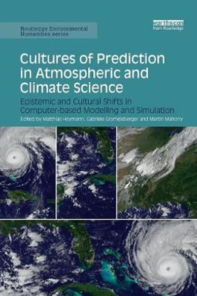 Cultures of Prediction in Atmospheric and Climate Science - Matthias Heymann