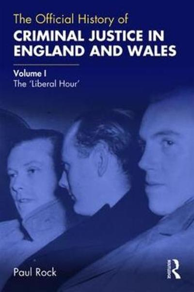 The Official History of Criminal Justice in England and Wales - Paul Rock