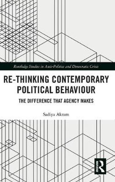Re-thinking Contemporary Political Behaviour - Sadiya Akram