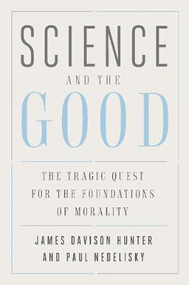 Science and the Good - James Davison Hunter