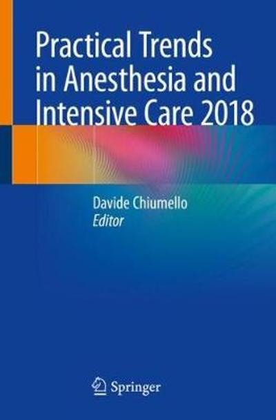 Practical Trends in Anesthesia and Intensive Care 2018 - Davide Chiumello