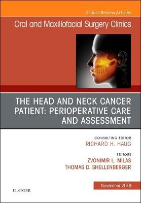 The Head and Neck Cancer Patient: Perioperative Care and Assessment, An Issue of Oral and Maxillofacial Surgery Clinics of North America - Zvonimir Milas