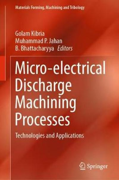 Micro-electrical Discharge Machining Processes - Golam Kibria