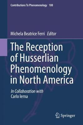 The Reception of Husserlian Phenomenology in North America - Michela Beatrice Ferri