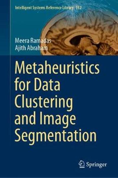 Metaheuristics for Data Clustering and Image Segmentation - Meera Ramadas