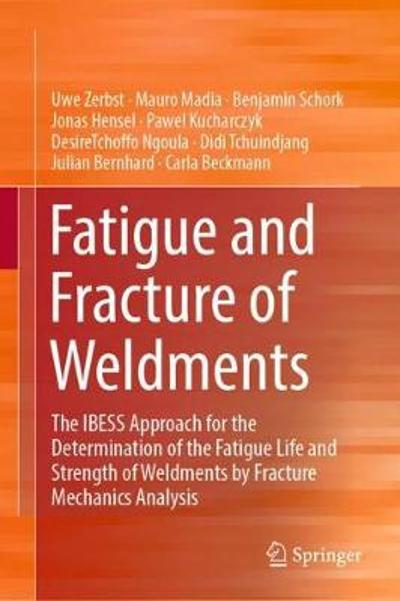 Fatigue and Fracture of Weldments - Uwe Zerbst
